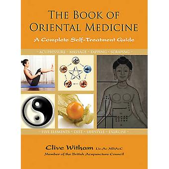 The Book of Oriental Medicine - A Complete Self-Treatment Guide by Cli