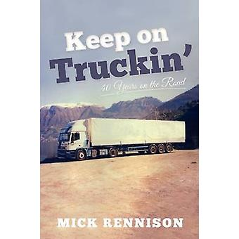 Keep on Truckin' - 40 Years on the Road by Mick Rennison - 97819104561