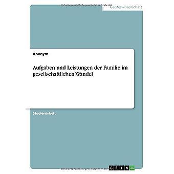 Aufgaben und Leistungen der Familie im gesellschaftlichen Wandel by A