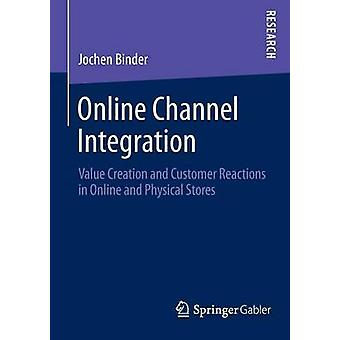 Online Channel Integration Value Creation and Customer Reactions in Online and Physical Stores by Binder & Jochen