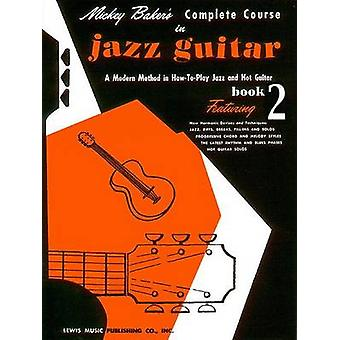 Mickey Baker's Complete Course in Jazz Guitar - Book 2 by Mickey Baker