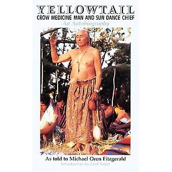 Yellowtail Crow Medicine Man and Sun Dance Chief An Autobiography by Fitzgerald & Michael Oren
