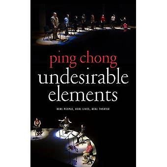 Undesirable Elements  Real People Real Lives Real Theater by Ping Chong & Introduction by Alisa Solomon