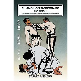 CHANG HON TAEKWONDO HOSINSUL Self Defence Techniques From Chang Hon ITF TaekwonDo by Anslow & Stuart Paul
