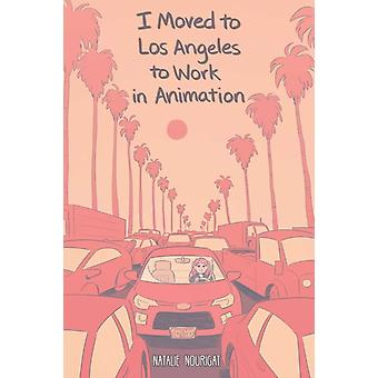 I Moved to Los Angeles to Work in Animation by Natalie Nourigat
