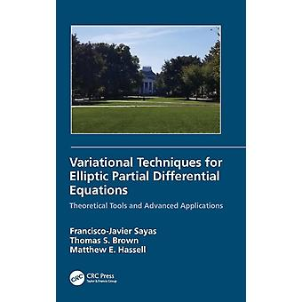 Variational Techniques for Elliptic Partial Differential Equations  Theoretical Tools and Advanced Applications by Sayas & Francisco J.