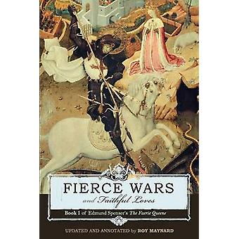 Fierce Wars and Faithful Loves Book 1 of Edmund Spensers the Faerie Queene by Spenser & Edmund