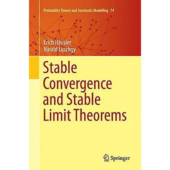 Stable Convergence and Stable Limit Theorems by Husler & Erich