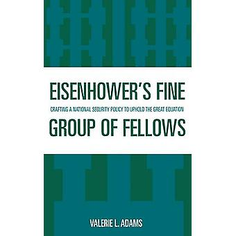 Eisenhowers Fine Group of Fellows Crafting a National Security Policy to Uphold the Great Equation by Adams & Valerie L.