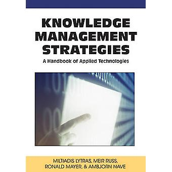 Knowledge Management Strategies A Handbook of Applied Technologies by Lytras & Miltiadis