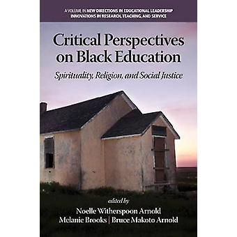 Critical Perspectives on Black Education Spirituality Religion and Social Justice by Arnold & Noelle Witherspoon