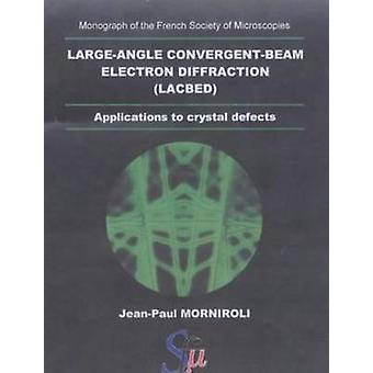 LargeAngle ConvergentBeam Electron Diffraction Applications to Crystal Defects by Morniroli & JeanPaul