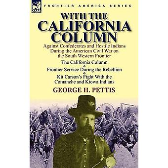 With the California Column Against Confederates and Hostile Indians During the American Civil War by Pettis & George H.