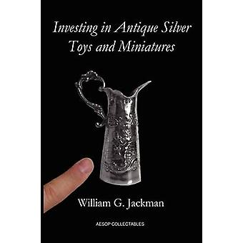 Investing in Antique Silver Toys and Miniatures Paperback Edition by Jackman & William G.