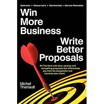 Win More Business  Write Better Proposals by Theriault & Michel