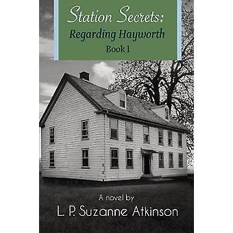Station Secrets Regarding Hayworth Book I by Atkinson & L. P. Suzanne