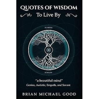 Self Help Books Quotes Of Wisdom To Live By Quotes from a Genius Autistic Empath and Savant by Good & Brian Michael