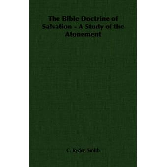 The Bible Doctrine of Salvation  A Study of the Atonement by Smith & C. Ryder