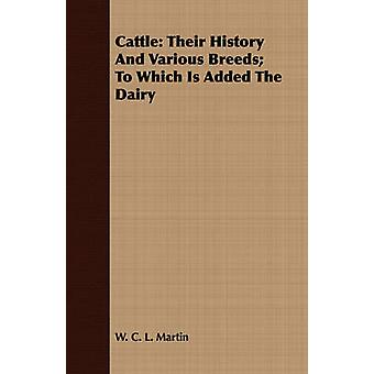 Cattle Their History And Various Breeds To Which Is Added The Dairy by Martin & W. C. L.