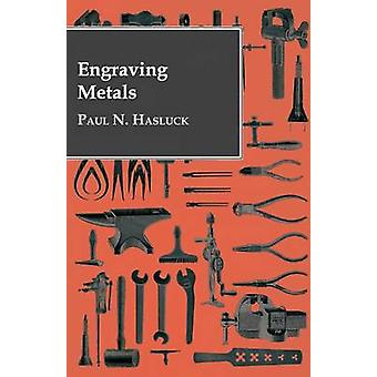 Engraving Metals by Hasluck & Paul N.
