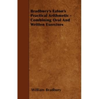 Bradburys Eatons Practical Arithmetic  Combining Oral And Written Exercises by Bradbury & William