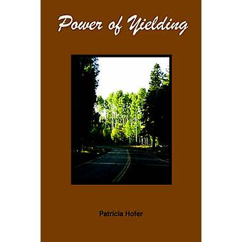 Power of Yielding by Hofer & Patricia