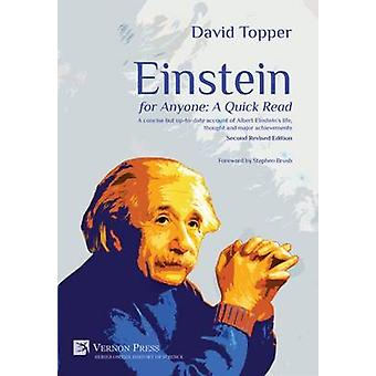 Einstein for Anyone A Quick Read  Second Revised Edition A concise but uptodate account of Albert Einsteins life thought and major achievements. by Topper & David