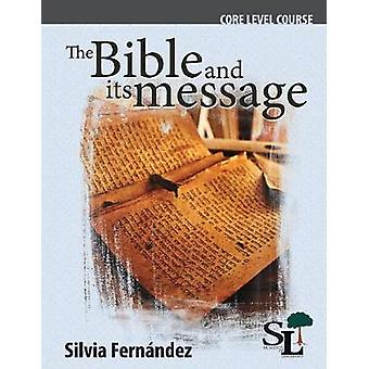 The Bible and Its Message A Core Course of the School of Leadership by Silvia & Fernandez