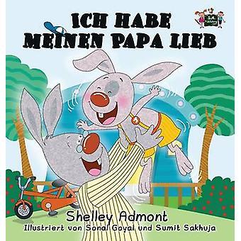Ich habe meinen Papa lieb I Love My Dad German Edition by Admont & Shelley