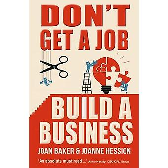 Dont Get a Job Build a Business by Baker & Joan