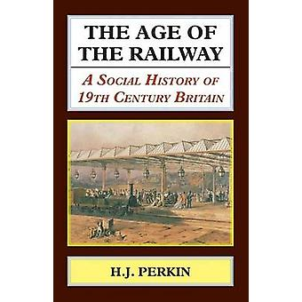 The Age of the Railway A Social History of 19th Century Britain by PERKIN & H J