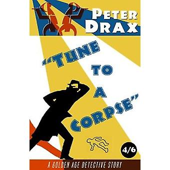 Tune to a Corpse A Golden Age Mystery by Drax & Peter
