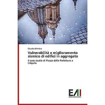 Vulnerabilita E Miglioramento Sismico Di Edifici in Aggregato by DAmbra Claudio
