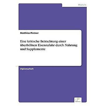 Eine kritische Betrachtung einer berhhten Eisenzufuhr durch Nahrung und Supplemente by Pintner & Matthias