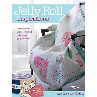 Jelly Roll Inspirations 12 Winning Quilts from the International Competition and How to Make Them by Lintott & Pam