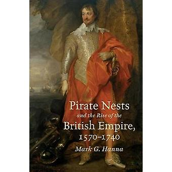 Pirate Nests and the Rise of the British Empire 15701740 by Hanna & Mark G.