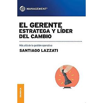 El Gerente. Estratega y lder del cambio Ms all de la gestin operativa by Lazzati & Santiago