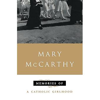 Memories of a Catholic Girlhood by Mary McCarthy - 9780156586504 Book