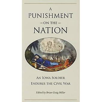 A Punishment on the Nation - An Iowa Soldier Endures the Civil War by