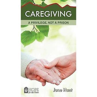 Caregiving - A Privilege - Not a Prison by June Hunt - 9781628621518 B