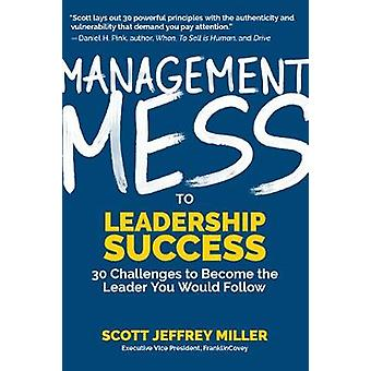 Management Mess to Leadership Success - 30 Challenges to Become the Le