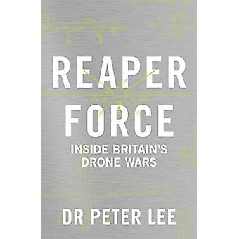 Reaper Force - Inside Britain's Drone Wars by Dr. Peter Lee - 9781786