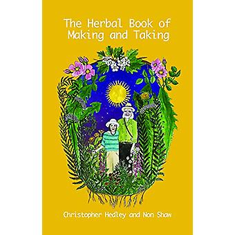 A Herbal Book of Making and Taking by Christopher Hedley - 9781912807