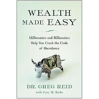 Wealth Made Easy - Millionaires and Billionaires Help You Crack the Co