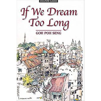If We Dream Too Long by Goh Poh Seng - 9789971694456 Book