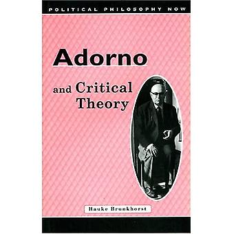 Adorno and Critical Theory (Political Philosophy Now S.)
