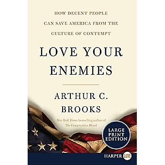 Love Your Enemies - How Decent People Can Save America from the Cultur
