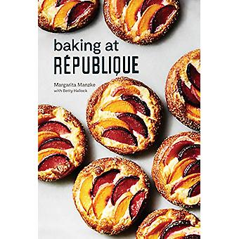 Baking at Republique - Masterful Techniques and Recipes by Margarita M