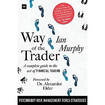 Way of the Trader - A complete guide to the art of financial trading b