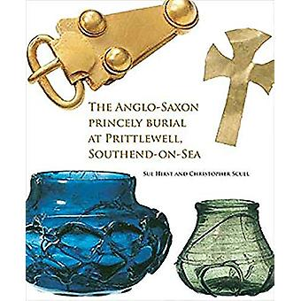 The Anglo-Saxon Princely Burial at Prittlewell - Southend-on-Sea by S